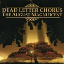 The August Magnificent/Dead Letter Chorus