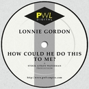 How Could He Do This to Me?/Lonnie Gordon
