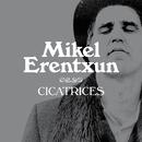 Cicatrices/Mikel Erentxun