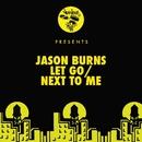 Let Go / Next To Me/Jason Burns