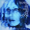 Talking To The Man In The Moon/Titiyo