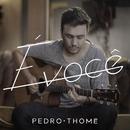 É você/Pedro Thomé