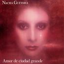 Amor De Ciudad Grande/Nacha Guevara