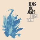 Tears You Apart/Finish Ticket