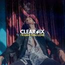 I'll Give You Love/Clear Six