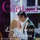 Love Rescues Rosanna - The Pink Collection 19 (Unabridged)/Barbara Cartland