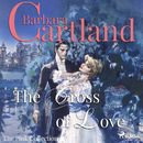 The Cross of Love - The Pink Collection 1 (Unabridged)/Barbara Cartland