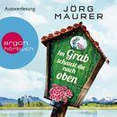 Im Grab schaust du nach oben (Gekürzte Lesung)/Jörg Maurer