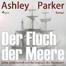 Der Fluch der Meere - Liebe, Leidenschaft und das Logbuch des Abenteuers (Ungekürzt)/Ashley Parker
