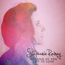 Nothing of You Left to Love/Stephanie Rainey