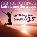 Walking on Sunshine (with Soweto Gospel Choir) [25th Anniversary Dance Remixes]/Katrina and the Waves