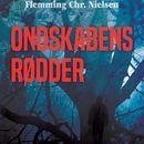 Ondskabens rødder (uforkortet)/Flemming Chr. Nielsen