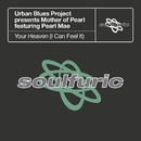 Your Heaven (I Can Feel It) [Urban Blues Project present Mother of Pearl] [feat. Pearl Mae]/Urban Blues Project & Mother of Pearl