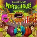 Waffle House/Snails & Botnek
