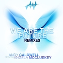 We Are The Future (feat. Angela McCluskey) [Remixes]/Andy Caldwell