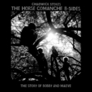 The Horse Comanche B Sides (The Story of Bobby and Maeve)/Chadwick Stokes
