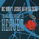 I'm Going Straight To Heaven (with DJ Zero)/MC 900 Ft. Jesus