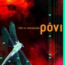 Life In Volcanoes/Povi
