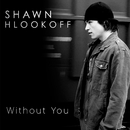 Without You/Shawn Hlookoff