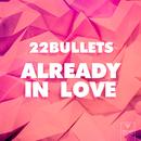 Already In Love/22 Bullets