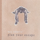 Plan Your Escape/Hey Rosetta!