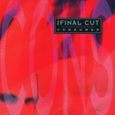 Consumed/The Final Cut