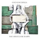 You Should Be Happy/Goo Goo Dolls