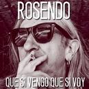 Que si vengo que si voy/Rosendo