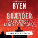 Byen brænder - Tredje bog: Liberty Heights (uforkortet)/Garth Risk Hallberg