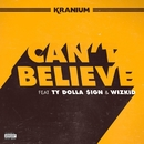 Can't Believe (feat. Ty Dolla $ign & WizKid)/Kranium