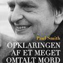 Opklaringen af et meget omtalt mord - dokumentarisk roman om drabet på Olof Palme (uforkortet)/Paul Smith