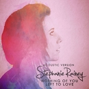 Nothing of You Left to Love (Acoustic Version)/Stephanie Rainey