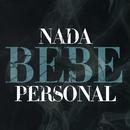 Nada personal/Bebe