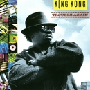 Trouble Again/King Kong