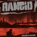 Trouble Maker (Deluxe Edition)/RANCID