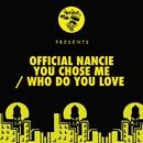 You Chose Me / Who Do You Love/Official Nancie