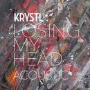 Losing My Head (Acoustic)/Krystl