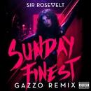Sunday Finest (Gazzo Remix)/Sir Rosevelt