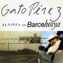 Flaires de Barcelunya/Gato Perez