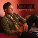 Get To You/Michael Ray