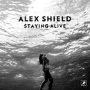 Staying Alive/Alex Shield