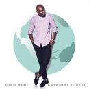 Anywhere You Go/Boris René