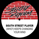 (Who?) Keeps Changing Your Mind/South Street Player