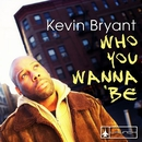 Who You Wanna Be (Remixes)/Kevin Bryant