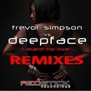 I Want To Live (Remixes)/Trevor Simpson & Deepface