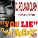 You Lie (feat. Dawn McClain)/DJ Roland Clark