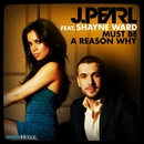 Must Be A Reason Why (feat. Shayne Ward) [Guy Katsav Radio Edit]/J. Pearl