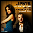 Must Be A Reason Why (feat. Shayne Ward) [Afrojack Mixes]/J. Pearl