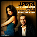 Must Be A Reason Why (feat. Shayne Ward) [Remixes]/J. Pearl