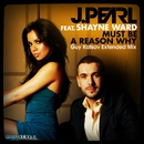 Must Be A Reason Why (feat. Shayne Ward) [Guy Katsav Extended Mix]/J. Pearl